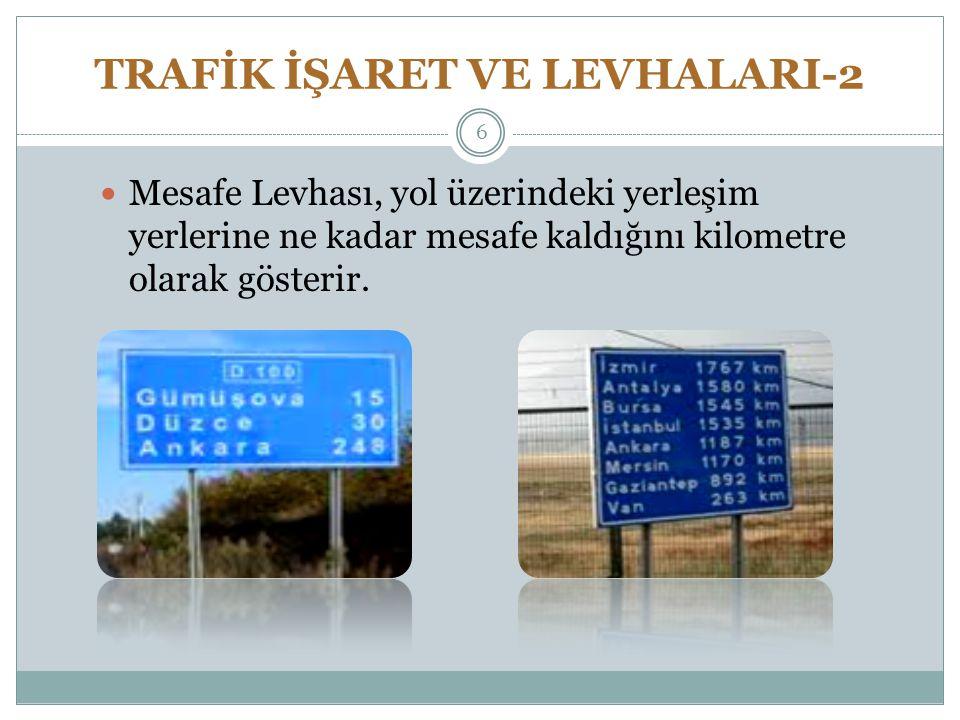 TRAFİK İŞARET VE LEVHALARI-2 Mesafe Levhası, yol üzerindeki yerleşim yerlerine ne kadar mesafe kaldığını kilometre olarak gösterir. 6