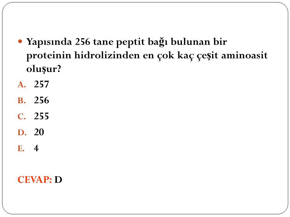 Yapısında 256 tane peptit ba ğ ı bulunan bir proteinin hidrolizinden en çok kaç çe ş it aminoasit olu ş ur? A. 257 B. 256 C. 255 D. 20 E. 4 CEVAP: D
