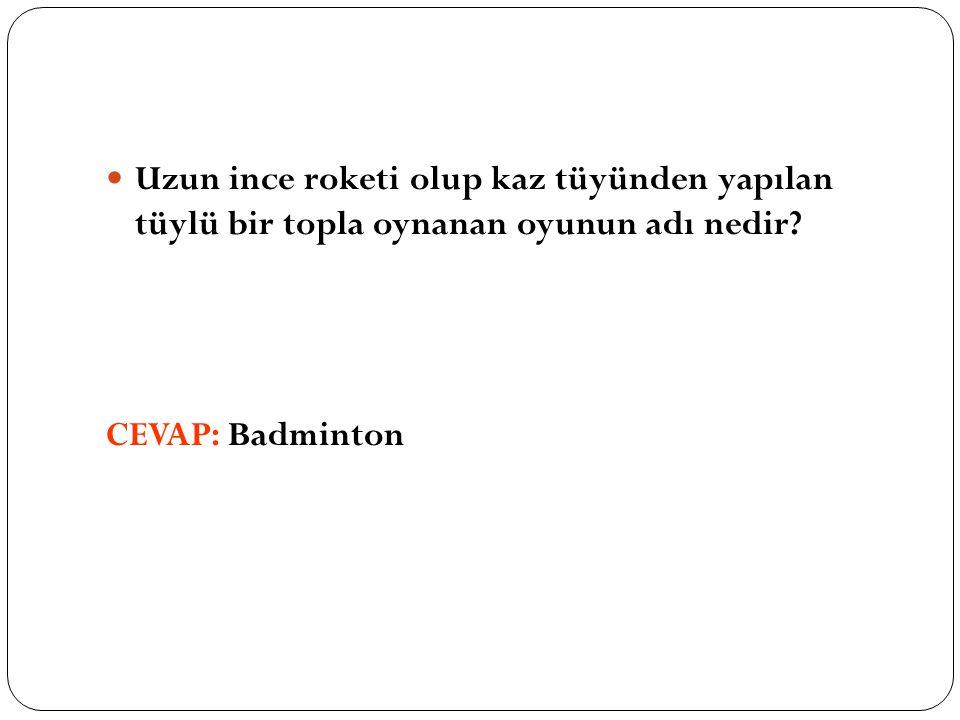 Uzun ince roketi olup kaz tüyünden yapılan tüylü bir topla oynanan oyunun adı nedir? CEVAP: Badminton