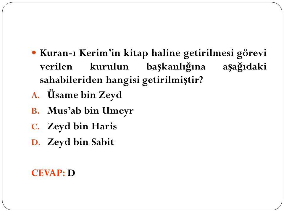 Kuran-ı Kerim'in kitap haline getirilmesi görevi verilen kurulun ba ş kanlı ğ ına a ş a ğ ıdaki sahabileriden hangisi getirilmi ş tir? A. Üsame bin Ze