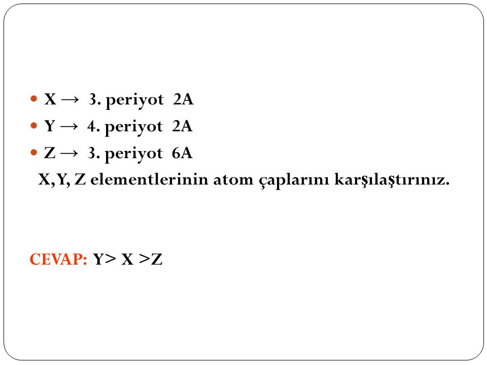 X → 3. periyot 2A Y → 4. periyot 2A Z → 3.