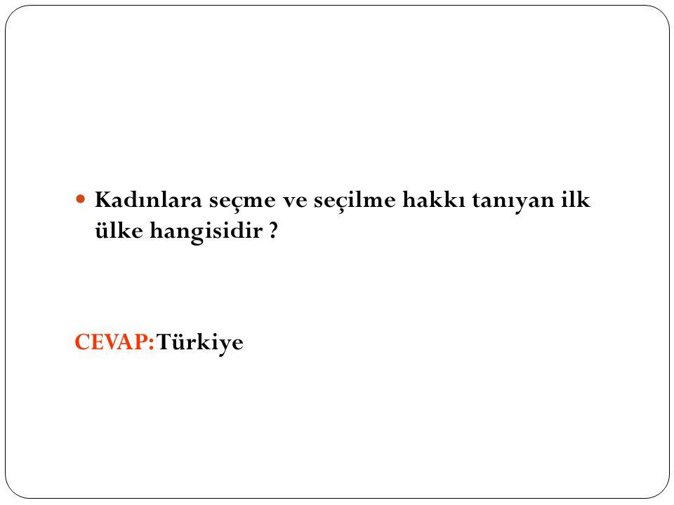 Kadınlara seçme ve seçilme hakkı tanıyan ilk ülke hangisidir CEVAP: Türkiye