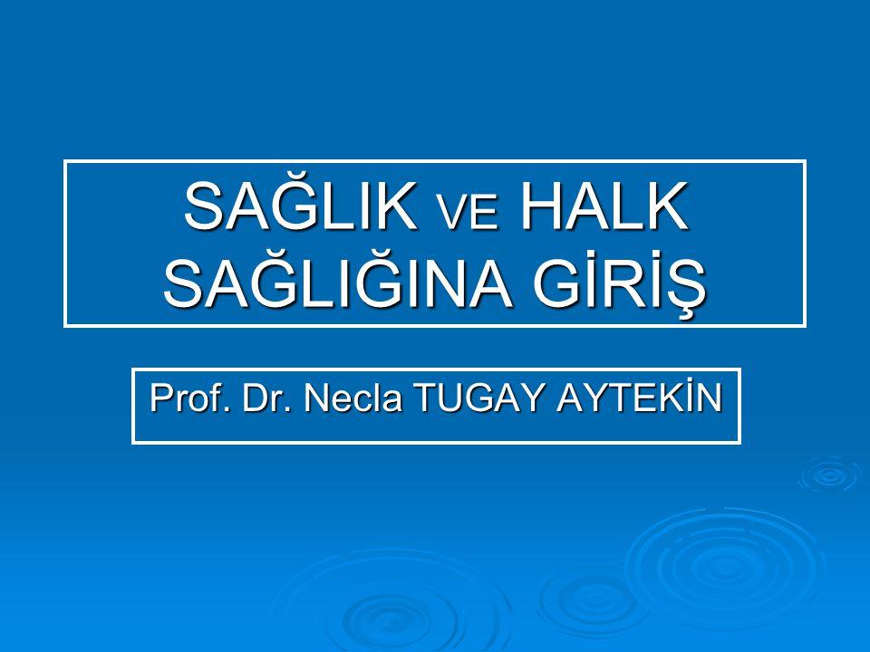 SAĞLIK VE HALK SAĞLIĞINA GİRİŞ Prof. Dr. Necla TUGAY AYTEKİN