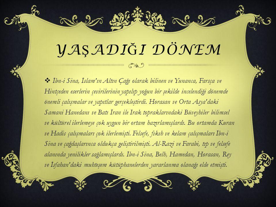 YA Ş ADI Ğ I DÖNEM  İbn-i Sina, İslam'ın Altın Çağı olarak bilinen ve Yunanca, Farsça ve Hintçeden eserlerin çevirilerinin yapılıp yoğun bir şekilde