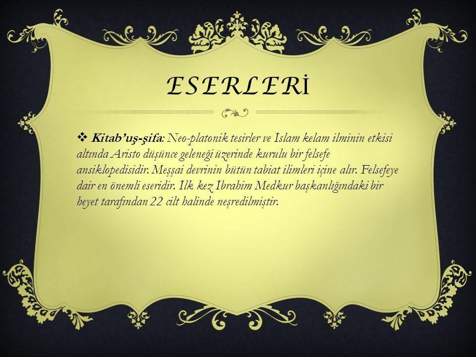 ESERLER İ  Kitab'uş-şifa: Neo-platonik tesirler ve İslam kelam ilminin etkisi altında Aristo düşünce geleneği üzerinde kurulu bir felsefe ansiklopedi