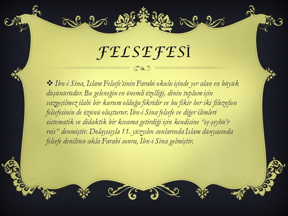 FELSEFES İ  İbn-i Sina, İslam Felsefe'sinin Farabi okulu içinde yer alan en büyük düşünürüdür. Bu geleneğin en önemli özelliği, dinin toplum için vaz