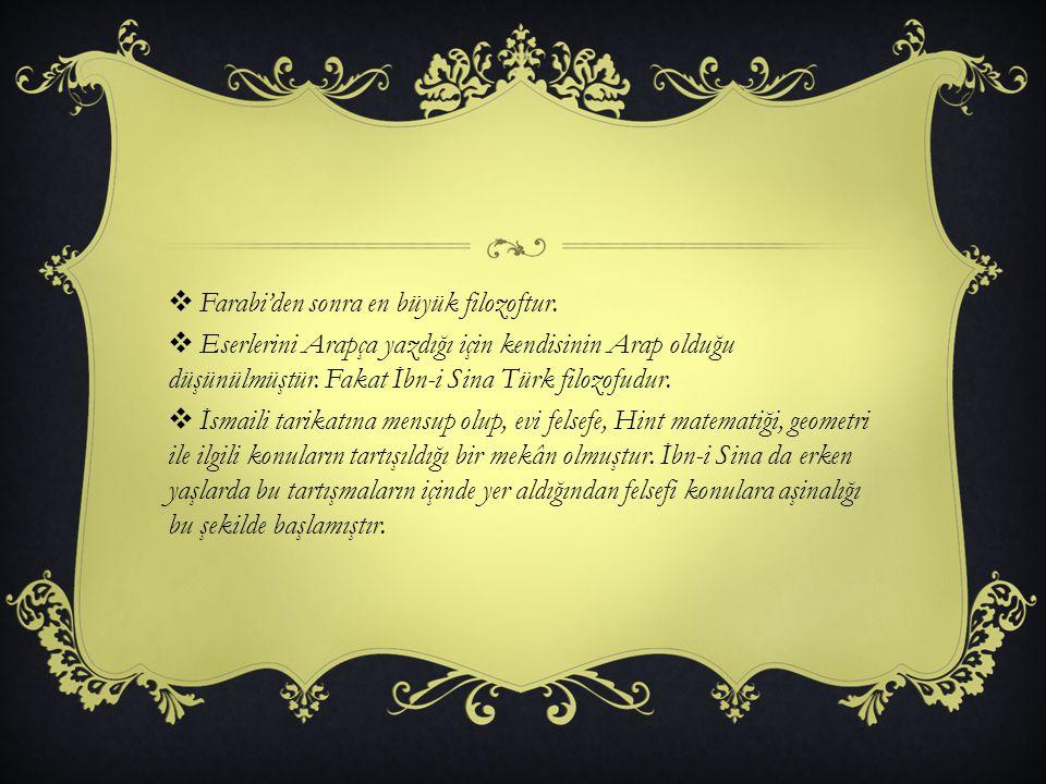  Farabi'den sonra en büyük filozoftur.  Eserlerini Arapça yazdığı için kendisinin Arap olduğu düşünülmüştür. Fakat İbn-i Sina Türk filozofudur.  İs