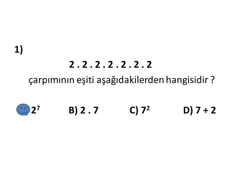 1) 2. 2. 2. 2. 2. 2. 2 çarpımının eşiti aşağıdakilerden hangisidir ? A) 2 7 B) 2. 7 C) 7 2 D) 7 + 2