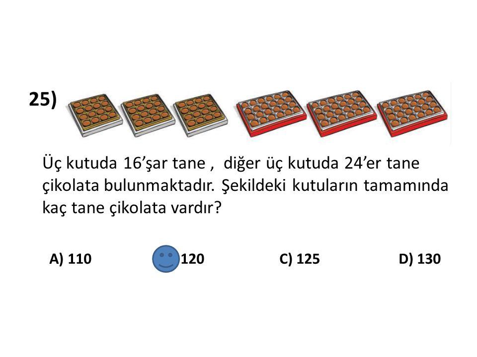 25) Üç kutuda 16'şar tane, diğer üç kutuda 24'er tane çikolata bulunmaktadır. Şekildeki kutuların tamamında kaç tane çikolata vardır? A) 110 B) 120 C)