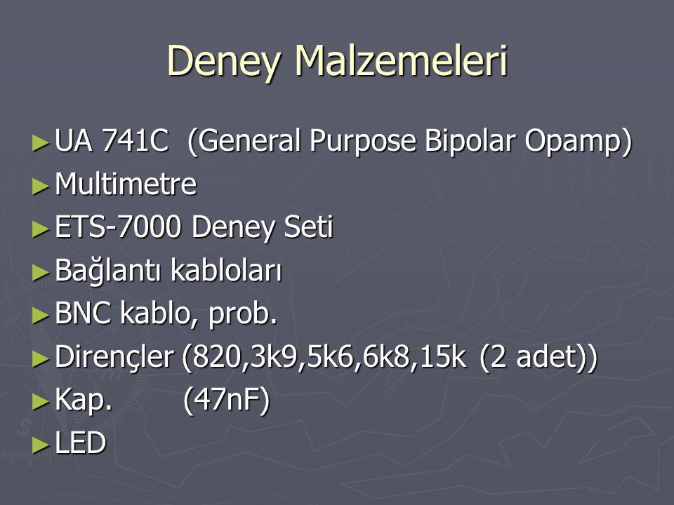 Deney Malzemeleri ► UA 741C (General Purpose Bipolar Opamp) ► Multimetre ► ETS-7000 Deney Seti ► Bağlantı kabloları ► BNC kablo, prob. ► Dirençler (82