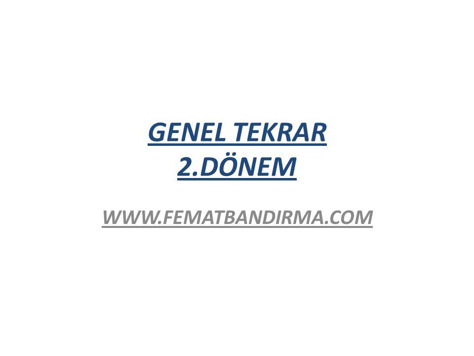 GENEL TEKRAR 2.DÖNEM WWW.FEMATBANDIRMA.COM