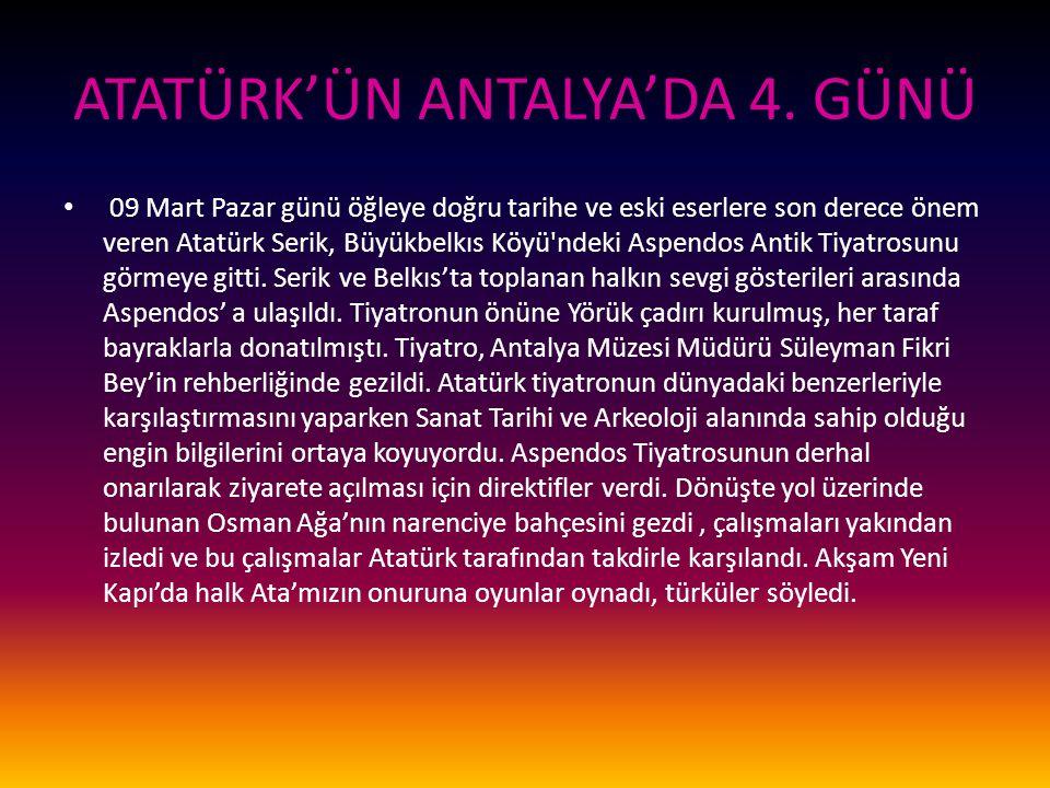 ATATÜRK'ÜN ANTALYA'DA 4. GÜNÜ 09 Mart Pazar günü öğleye doğru tarihe ve eski eserlere son derece önem veren Atatürk Serik, Büyükbelkıs Köyü'ndeki Aspe