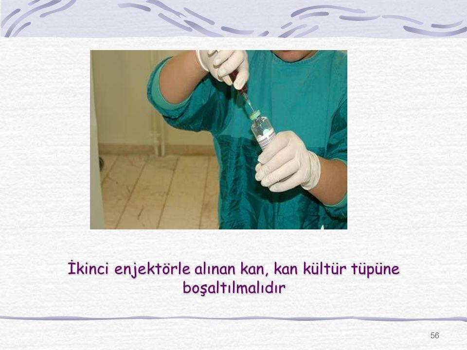 56 İkinci enjektörle alınan kan, kan kültür tüpüne boşaltılmalıdır
