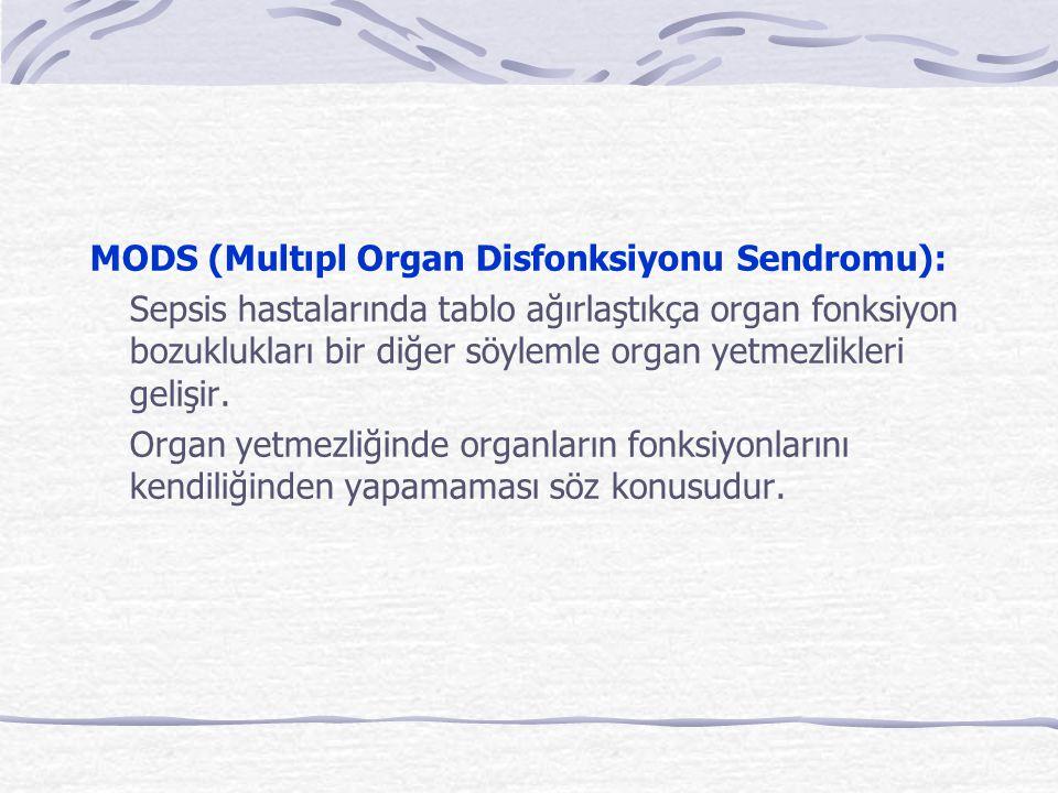 MODS (Multıpl Organ Disfonksiyonu Sendromu): Sepsis hastalarında tablo ağırlaştıkça organ fonksiyon bozuklukları bir diğer söylemle organ yetmezlikler