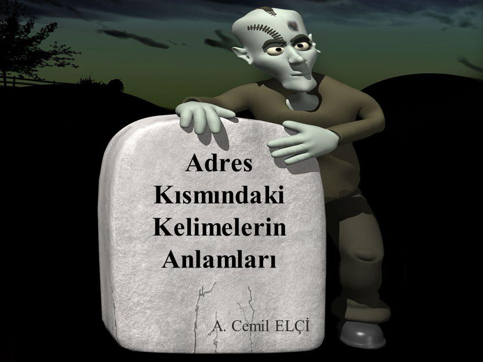Adres Kısmındaki Kelimelerin Anlamları A. Cemil ELÇİ