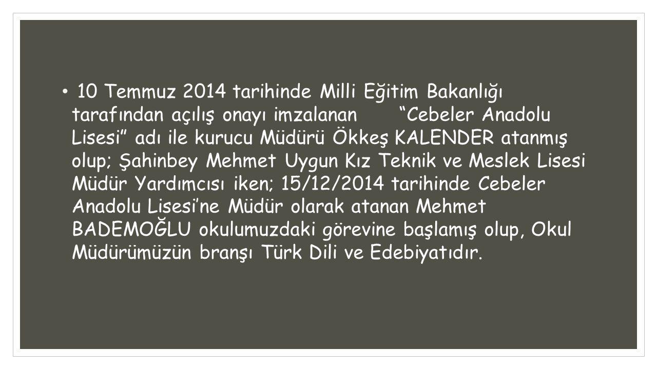 """10 Temmuz 2014 tarihinde Milli Eğitim Bakanlığı tarafından açılış onayı imzalanan """"Cebeler Anadolu Lisesi"""" adı ile kurucu Müdürü Ökkeş KALENDER atanmı"""