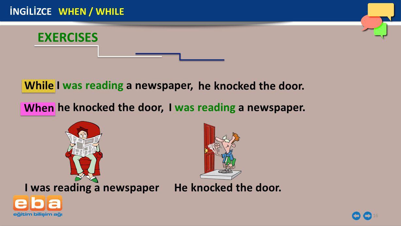 16 İNGİLİZCE WHEN / WHILE EXERCISES While When I was reading a newspaper, I was reading a newspaper.he knocked the door, he knocked the door. I was re