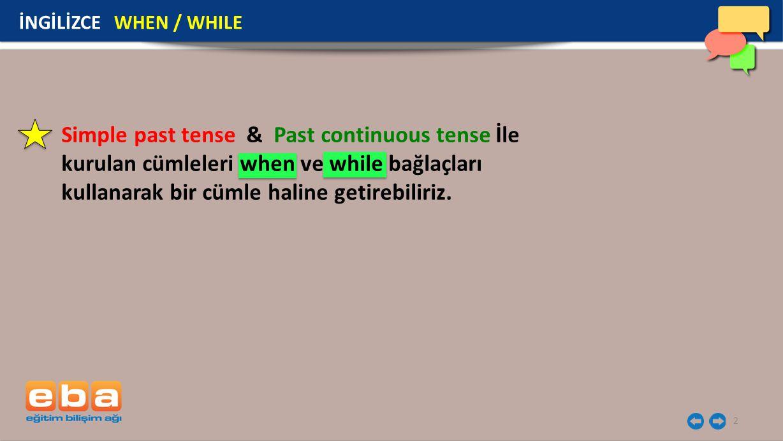 2 Simple past tense & Past continuous tense İle kurulan cümleleri when ve while bağlaçları kullanarak bir cümle haline getirebiliriz.