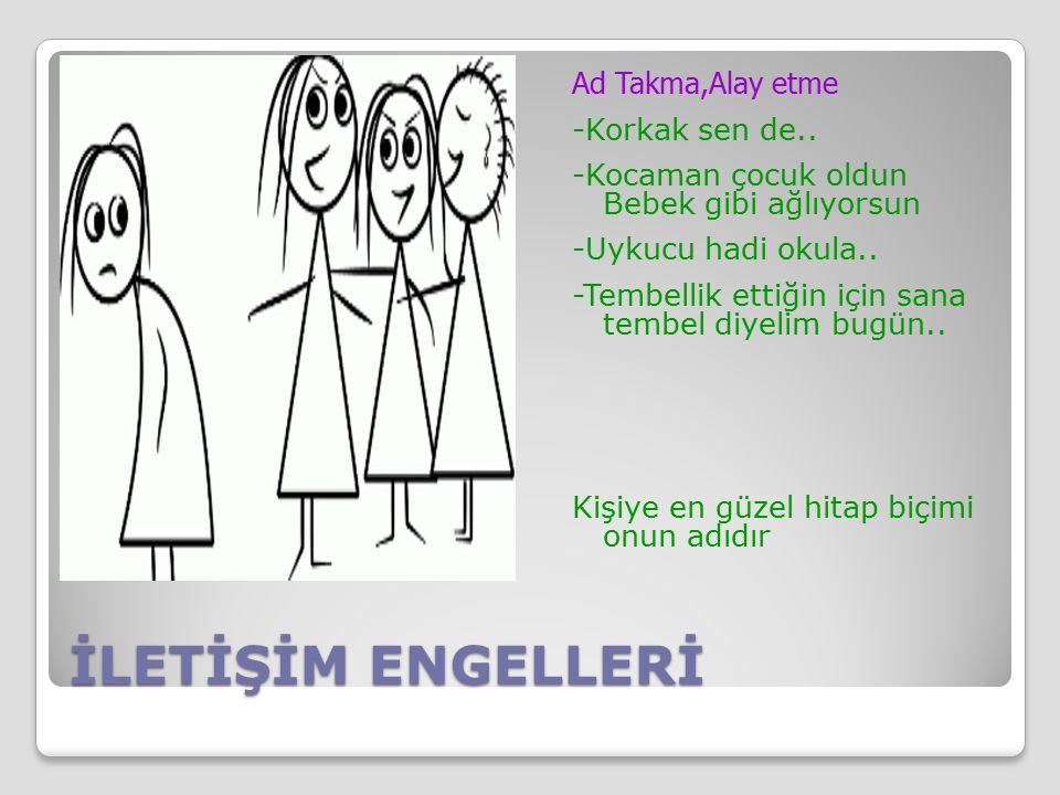 İLETİŞİM ENGELLERİ Ad Takma,Alay etme -Korkak sen de..