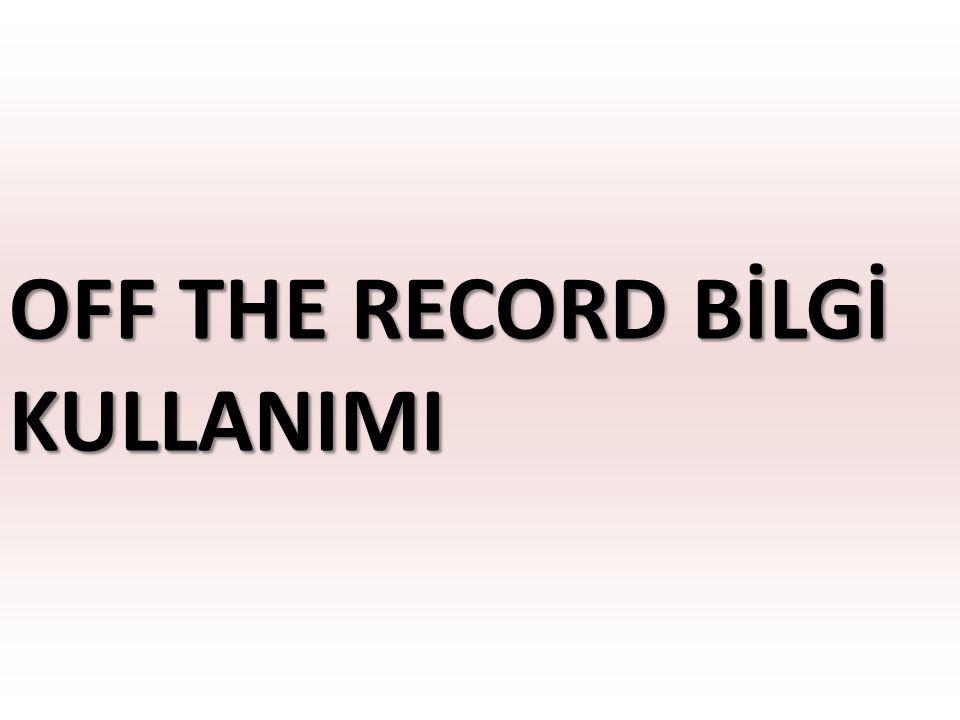 Bir gazetecilik terimi olan off the record, yazılmamak şartıyla anlatılan bilgiler anlamına gelmektedir.