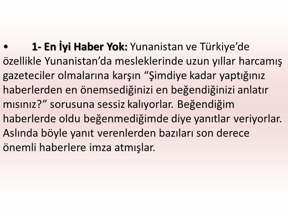 1- En İyi Haber Yok:1- En İyi Haber Yok: Yunanistan ve Türkiye'de özellikle Yunanistan'da mesleklerinde uzun yıllar harcamış gazeteciler olmalarına ka