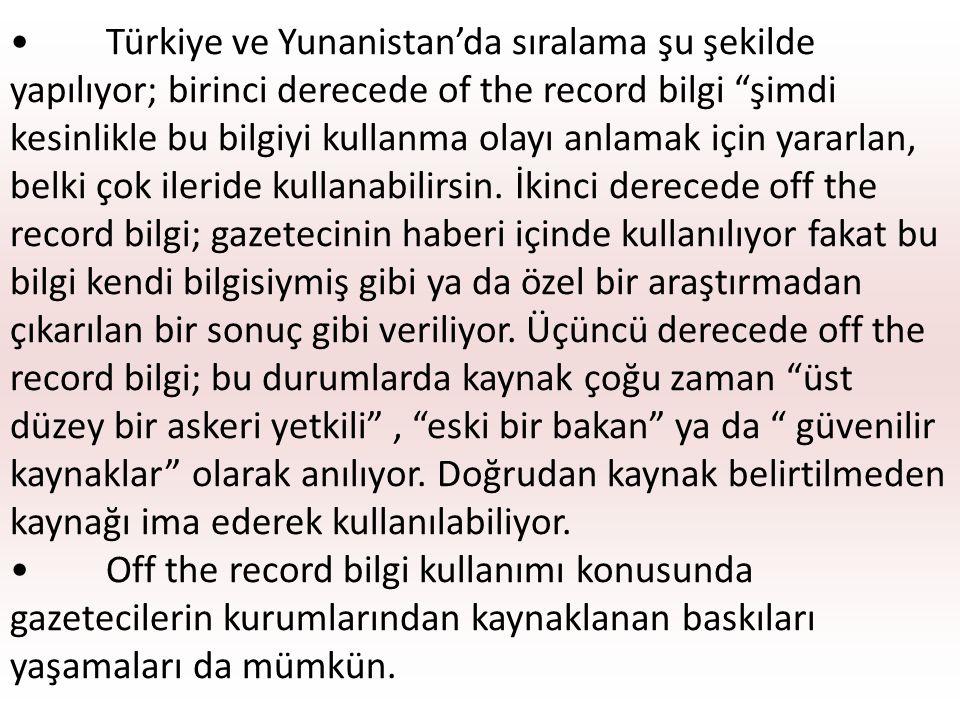 """Türkiye ve Yunanistan'da sıralama şu şekilde yapılıyor; birinci derecede of the record bilgi """"şimdi kesinlikle bu bilgiyi kullanma olayı anlamak için"""