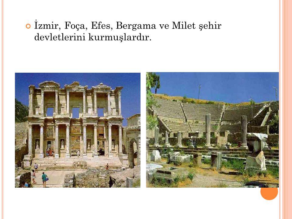 İzmir, Foça, Efes, Bergama ve Milet şehir devletlerini kurmuşlardır.