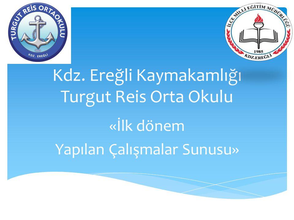 Kdz. Ereğli Kaymakamlığı Turgut Reis Orta Okulu «İlk dönem Yapılan Çalışmalar Sunusu»