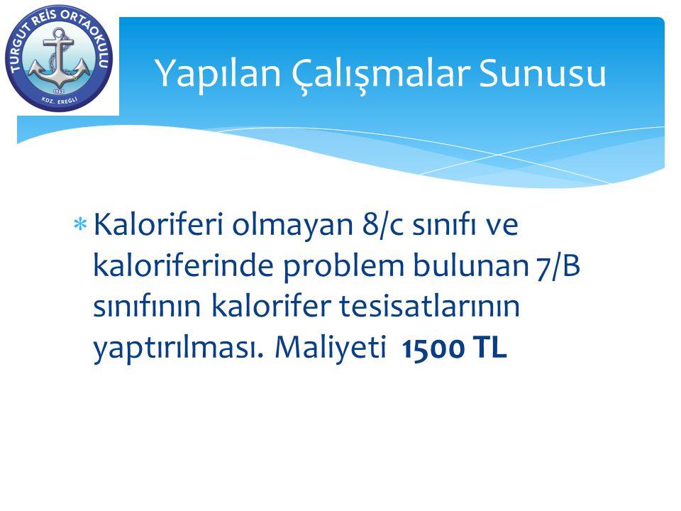  Kaloriferi olmayan 8/c sınıfı ve kaloriferinde problem bulunan 7/B sınıfının kalorifer tesisatlarının yaptırılması. Maliyeti 1500 TL Yapılan Çalışma
