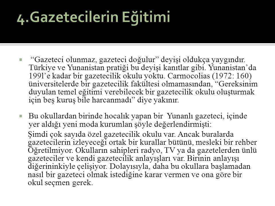 """ """"Gazeteci olunmaz, gazeteci doğulur"""" deyişi oldukça yaygındır. Türkiye ve Yunanistan pratiği bu deyişi kanıtlar gibi. Yunanistan'da 199l'e kadar bir"""