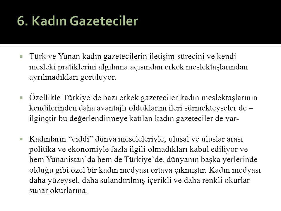 Türk ve Yunan kadın gazetecilerin iletişim sürecini ve kendi mesleki pratiklerini algılama açısından erkek meslektaşlarından ayrılmadıkları görülüyo