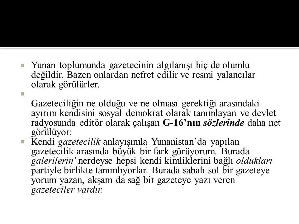  Yunan toplumunda gazetecinin algılanışı hiç de olumlu değildir. Bazen onlardan nefret edilir ve resmi yalancılar olarak görülürler.  Gazeteciliğin