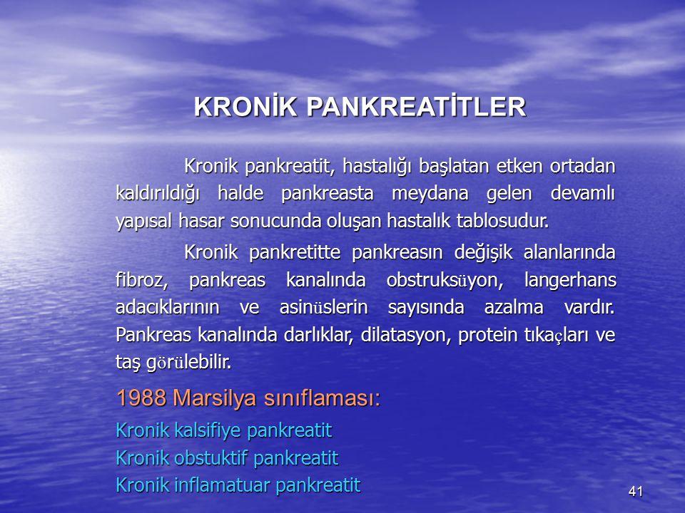 41 KRONİK PANKREATİTLER Kronik pankreatit, hastalığı başlatan etken ortadan kaldırıldığı halde pankreasta meydana gelen devamlı yapısal hasar sonucund