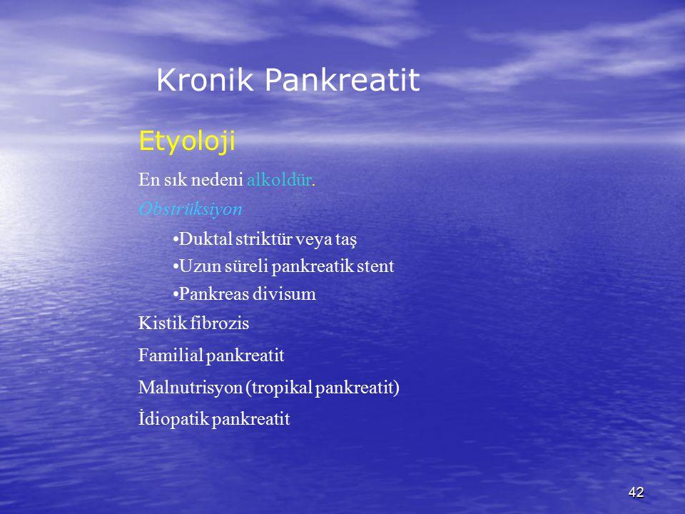 42 Kronik Pankreatit Etyoloji En sık nedeni alkoldür. Obstrüksiyon Duktal striktür veya taş Uzun süreli pankreatik stent Pankreas divisum Kistik fibro
