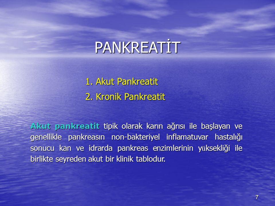 7 PANKREATİT 1. Akut Pankreatit 2. Kronik Pankreatit Akut pankreatit tipik olarak karın ağrısı ile başlayan ve genellikle pankreasın non-bakteriyel in