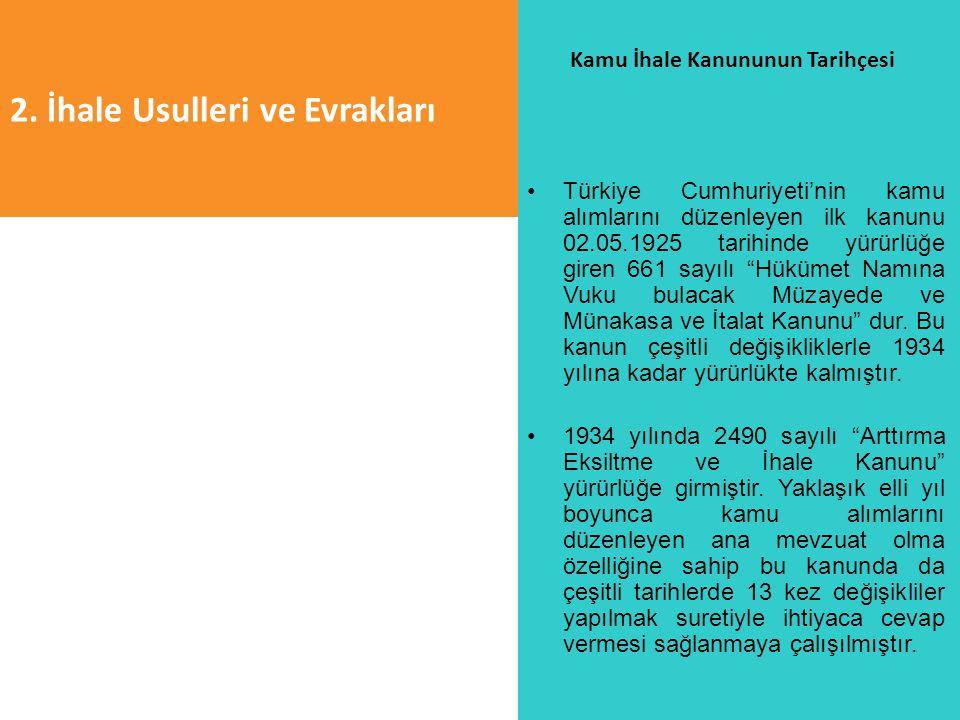 2. İhale Usulleri ve Evrakları Kamu İhale Kanununun Tarihçesi Türkiye Cumhuriyeti'nin kamu alımlarını düzenleyen ilk kanunu 02.05.1925 tarihinde yürür