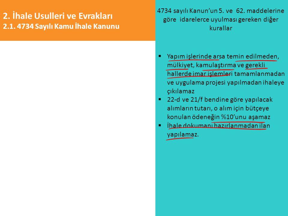 2. İhale Usulleri ve Evrakları 2.1. 4734 Sayılı Kamu İhale Kanunu 4734 sayılı Kanun'un 5. ve 62. maddelerine göre idarelerce uyulması gereken diğer ku