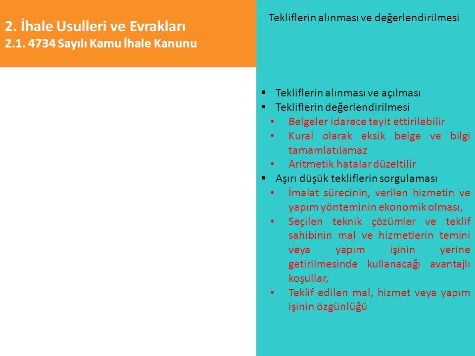 2. İhale Usulleri ve Evrakları 2.1. 4734 Sayılı Kamu İhale Kanunu Tekliflerin alınması ve değerlendirilmesi  Tekliflerin alınması ve açılması  Tekli