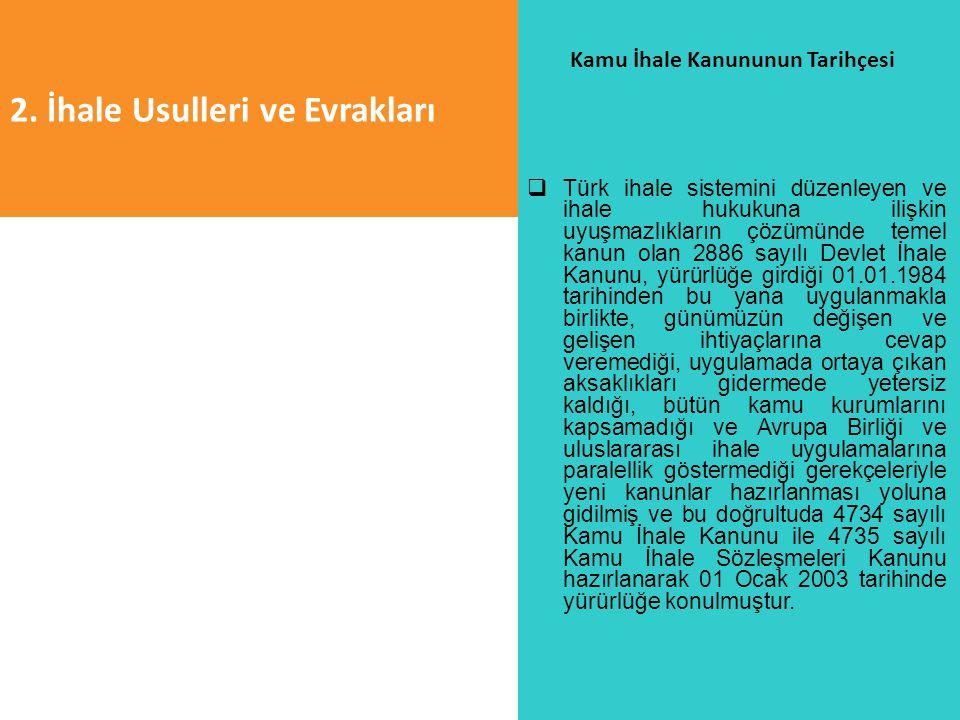 2. İhale Usulleri ve Evrakları Kamu İhale Kanununun Tarihçesi  Türk ihale sistemini düzenleyen ve ihale hukukuna ilişkin uyuşmazlıkların çözümünde te