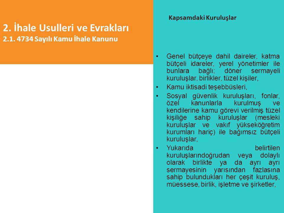 2. İhale Usulleri ve Evrakları 2.1. 4734 Sayılı Kamu İhale Kanunu Kapsamdaki Kuruluşlar Genel bütçeye dahil daireler, katma bütçeli idareler, yerel yö