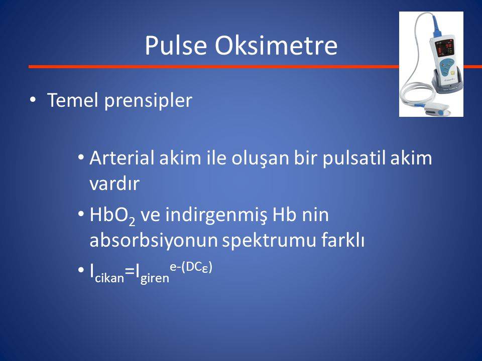 Pulse Oksimetre Temel prensipler Arterial akim ile oluşan bir pulsatil akim vardır HbO 2 ve indirgenmiş Hb nin absorbsiyonun spektrumu farklı I cikan