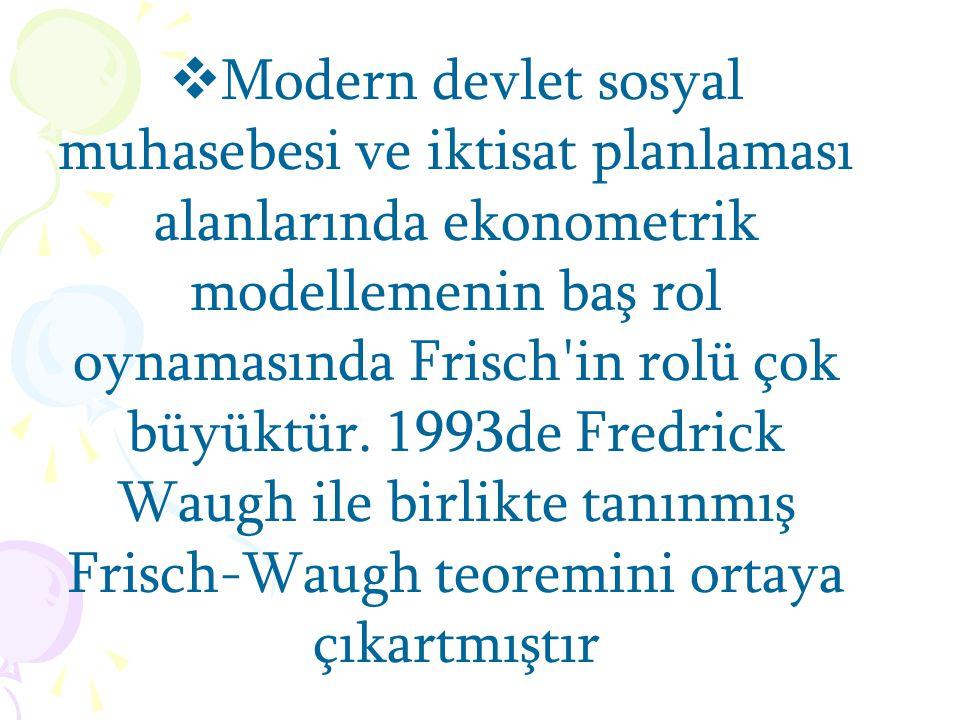  1927de zaman serileri üzerine 1934de doğrusal regresyon üzerine çalışmalar yaparak 1930da Econometrics Society (Ekonometri Kurumu)nu Frisch kurmuş v