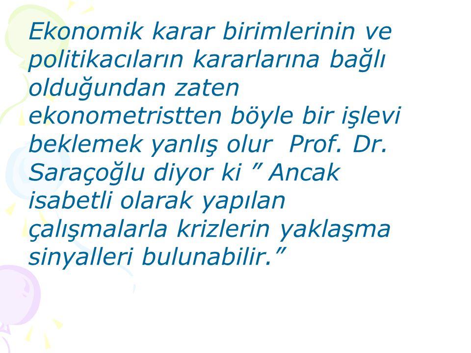 Ekonometriyi iyi kullanırsak, Türk ekonomisinin yapısını iyi ortaya koyar ve krizlere girmemizi önleyebilir miyiz ya da dalgalanmaları öngörebilir miy
