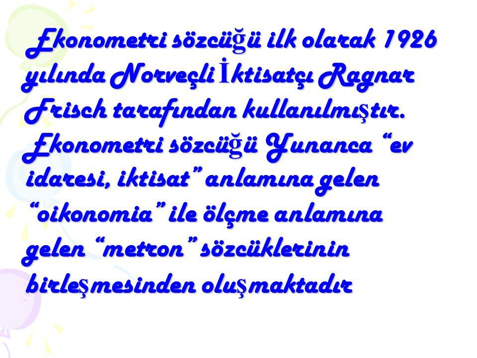Ekonometri sözcü ğ ü ilk olarak 1926 yılında Norveçli İ ktisatçı Ragnar Frisch tarafından kullanılmı ş tır.