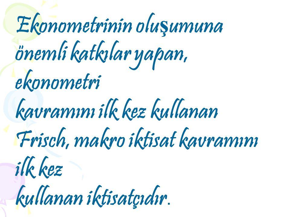 """Ekonometri sözcü ğ ü ilk olarak 1926 yılında Norveçli İ ktisatçı Ragnar Frisch tarafından kullanılmı ş tır. Ekonometri sözcü ğ ü Yunanca """"ev idaresi,"""