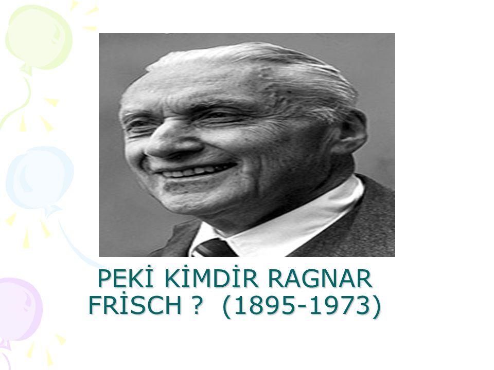 PEKİ KİMDİR RAGNAR FRİSCH ? (1895-1973)