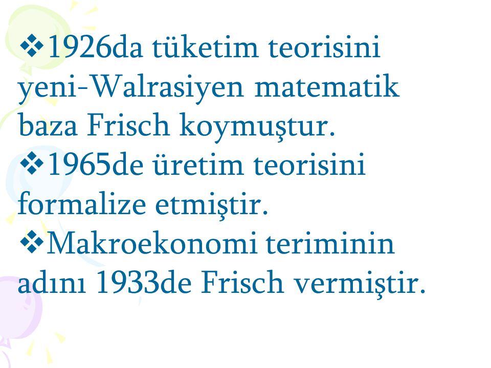 Frisch iktisadin bir modern bilim dalı olarak ortaya çıkmasının temelini sağlayanların başında gelir.