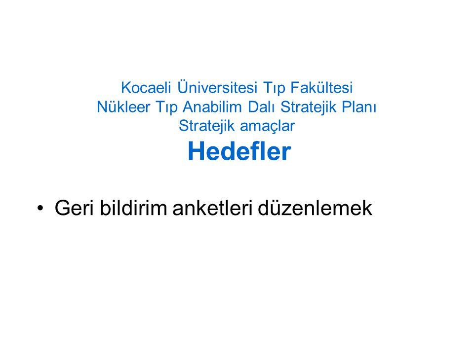 Kocaeli Üniversitesi Tıp Fakültesi Nükleer Tıp Anabilim Dalı Stratejik Planı Stratejik amaçlar Hedefler Geri bildirim anketleri düzenlemek