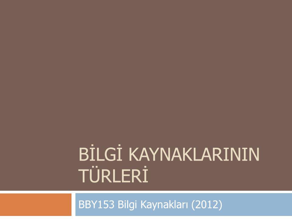 BİLGİ KAYNAKLARININ TÜRLERİ BBY153 Bilgi Kaynakları (2012)