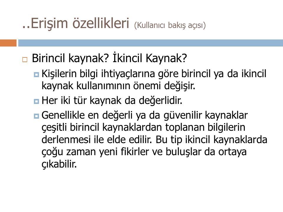 [Birincil kaynak-İkincil kaynak] (ne demek istedik?..) http://yunus.hacettepe.edu.tr/~soydal/bby153_2012/4&5/videos/What_is_a_Primary_Source.mp4 What is a primary source?